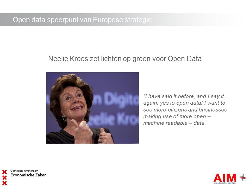 "Open data speerpunt van Europese strategie Neelie Kroes zet lichten op groen voor Open Data AMSTERDAM SMART CITY 8 ""I have said it before, and I say i"