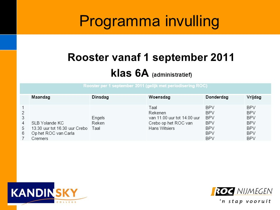 Programma invulling Rooster vanaf 1 september 2011 klas 6A (administratief) Rooster per 1 september 2011 (gelijk met periodisering ROC) MaandagDinsdag