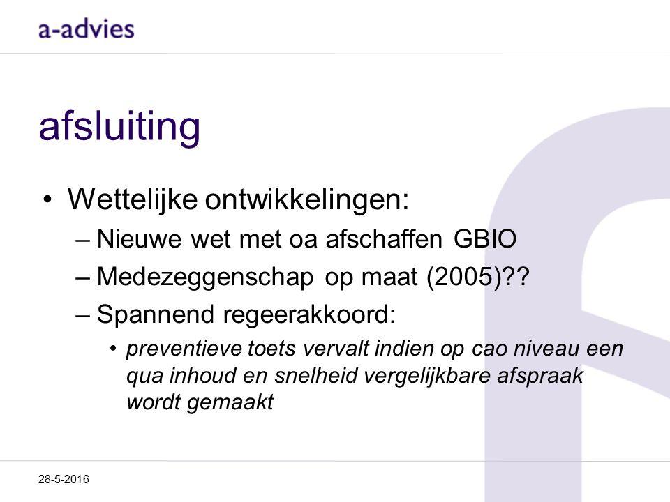 afsluiting Wettelijke ontwikkelingen: –Nieuwe wet met oa afschaffen GBIO –Medezeggenschap op maat (2005)?? –Spannend regeerakkoord: preventieve toets