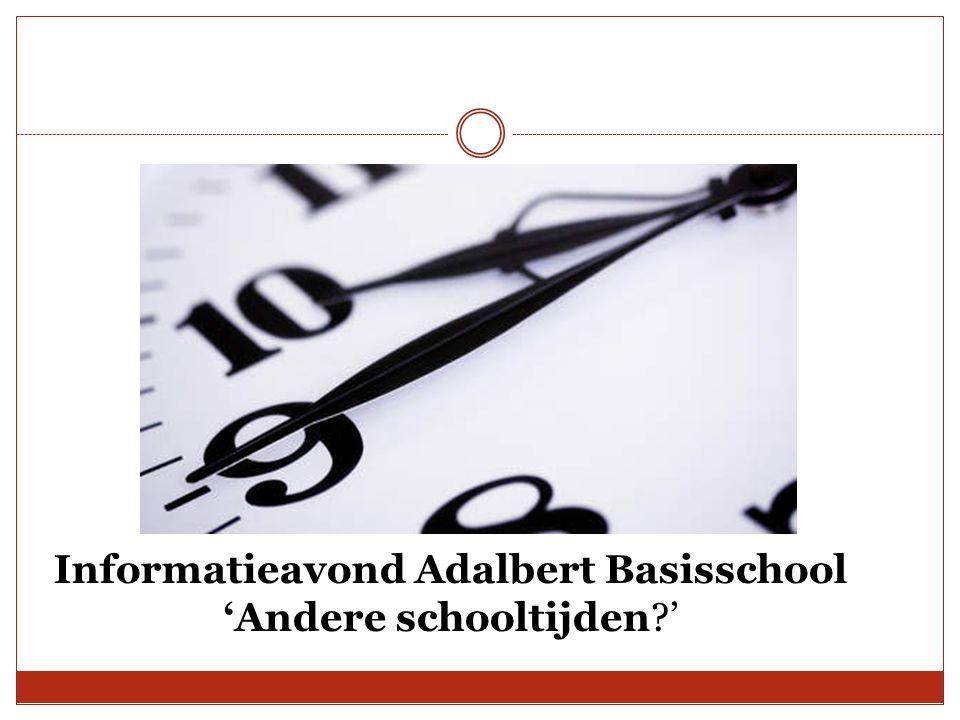 Informatieavond Adalbert Basisschool 'Andere schooltijden?'