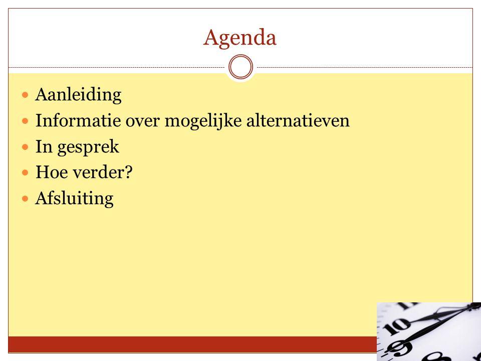 Agenda Aanleiding Informatie over mogelijke alternatieven In gesprek Hoe verder Afsluiting