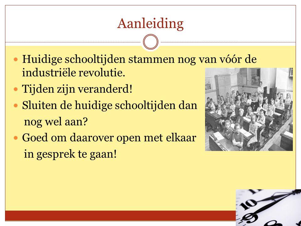 Aanleiding Huidige schooltijden stammen nog van vóór de industriële revolutie.