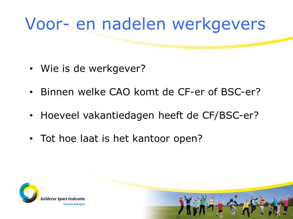 Voor- en nadelen werkgevers Wie is de werkgever? Binnen welke CAO komt de CF-er of BSC-er? Hoeveel vakantiedagen heeft de CF/BSC-er? Tot hoe laat is h