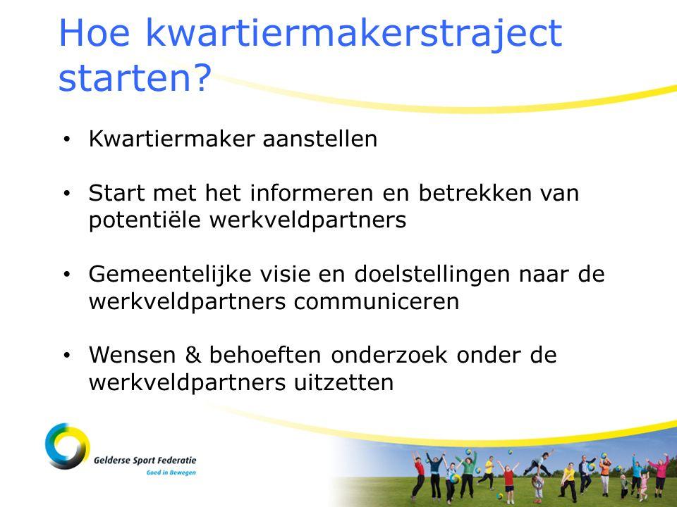 Hoe kwartiermakerstraject starten? Kwartiermaker aanstellen Start met het informeren en betrekken van potentiële werkveldpartners Gemeentelijke visie