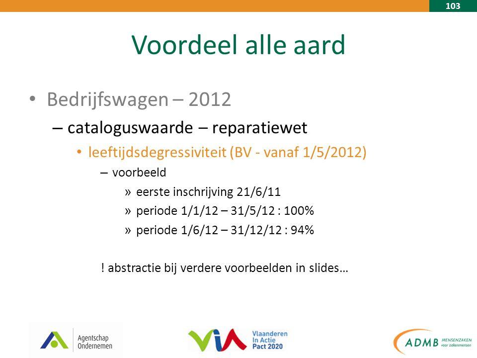 103 Voordeel alle aard Bedrijfswagen – 2012 – cataloguswaarde – reparatiewet leeftijdsdegressiviteit (BV - vanaf 1/5/2012) – voorbeeld » eerste inschrijving 21/6/11 » periode 1/1/12 – 31/5/12 : 100% » periode 1/6/12 – 31/12/12 : 94% .