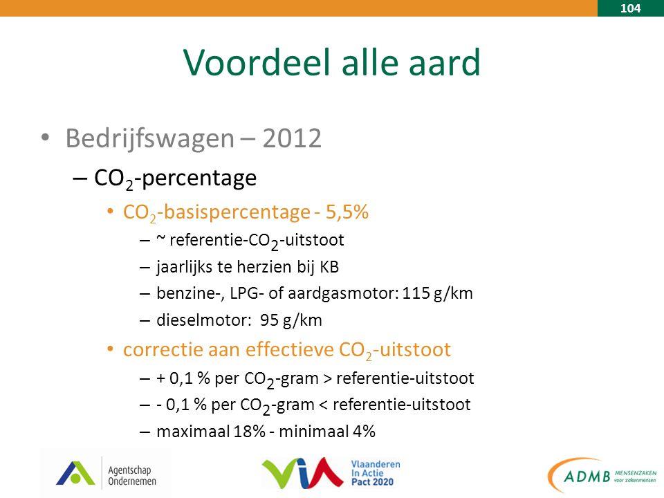 104 Voordeel alle aard Bedrijfswagen – 2012 – CO 2 -percentage CO 2 -basispercentage - 5,5% – ~ referentie-CO 2 -uitstoot – jaarlijks te herzien bij KB – benzine-, LPG- of aardgasmotor: 115 g/km – dieselmotor: 95 g/km correctie aan effectieve CO 2 -uitstoot – + 0,1 % per CO 2 -gram > referentie-uitstoot – - 0,1 % per CO 2 -gram < referentie-uitstoot – maximaal 18% - minimaal 4%
