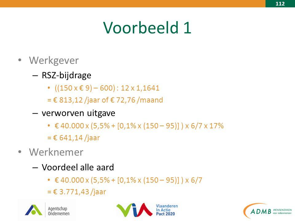 112 Voorbeeld 1 Werkgever – RSZ-bijdrage ((150 x € 9) – 600) : 12 x 1,1641 = € 813,12 /jaar of € 72,76 /maand – verworven uitgave € 40.000 x (5,5% + [0,1% x (150 – 95)] ) x 6/7 x 17% = € 641,14 /jaar Werknemer – Voordeel alle aard € 40.000 x (5,5% + [0,1% x (150 – 95)] ) x 6/7 = € 3.771,43 /jaar