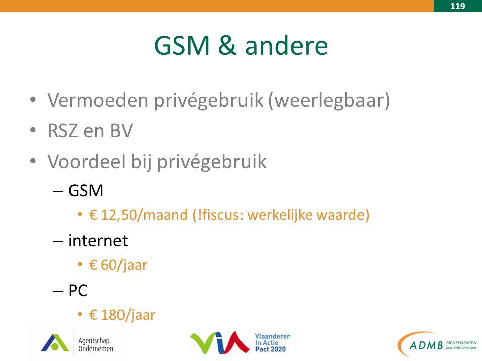 119 GSM & andere Vermoeden privégebruik (weerlegbaar) RSZ en BV Voordeel bij privégebruik – GSM € 12,50/maand (!fiscus: werkelijke waarde) – internet € 60/jaar – PC € 180/jaar