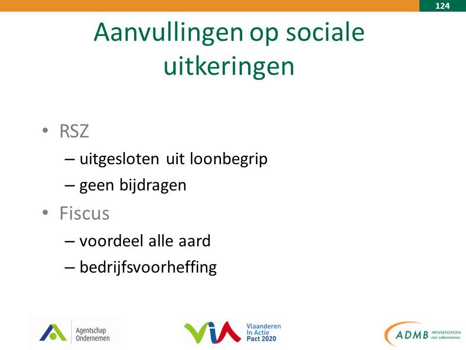 124 Aanvullingen op sociale uitkeringen RSZ – uitgesloten uit loonbegrip – geen bijdragen Fiscus – voordeel alle aard – bedrijfsvoorheffing