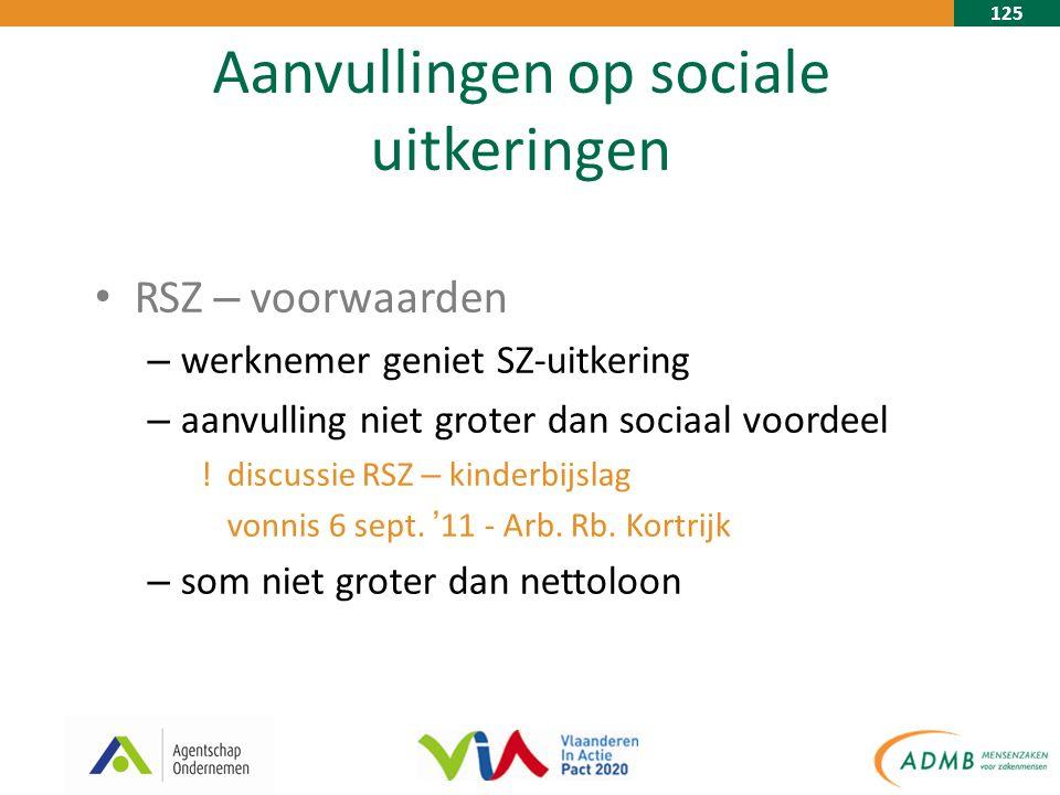 125 Aanvullingen op sociale uitkeringen RSZ – voorwaarden – werknemer geniet SZ-uitkering – aanvulling niet groter dan sociaal voordeel .