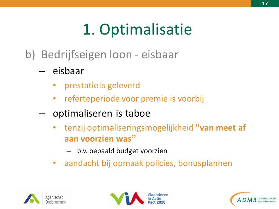 17 1. Optimalisatie b)Bedrijfseigen loon - eisbaar – eisbaar prestatie is geleverd referteperiode voor premie is voorbij – optimaliseren is taboe tenz
