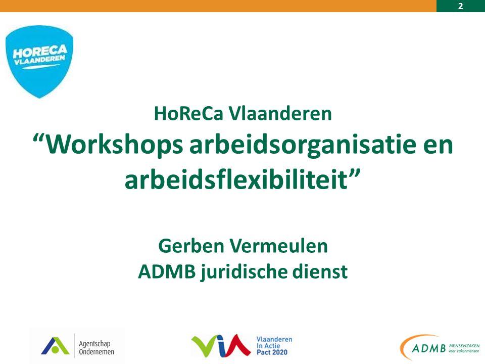 2 HoReCa Vlaanderen Workshops arbeidsorganisatie en arbeidsflexibiliteit Gerben Vermeulen ADMB juridische dienst
