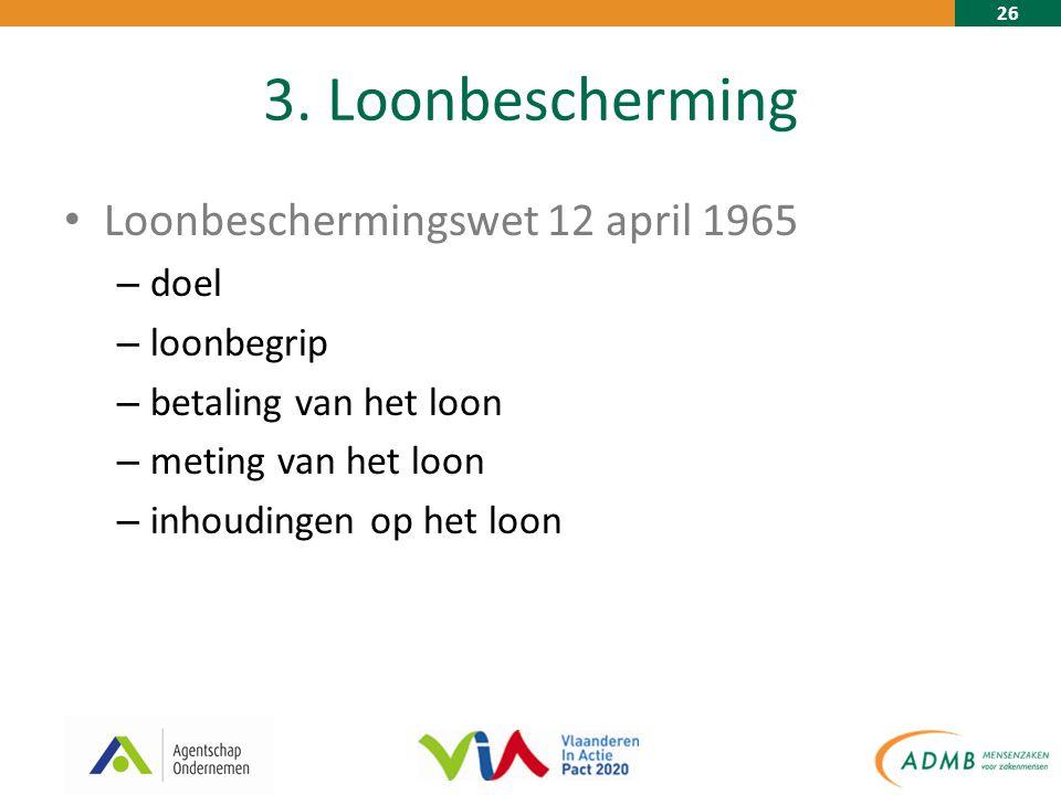 26 3. Loonbescherming Loonbeschermingswet 12 april 1965 – doel – loonbegrip – betaling van het loon – meting van het loon – inhoudingen op het loon