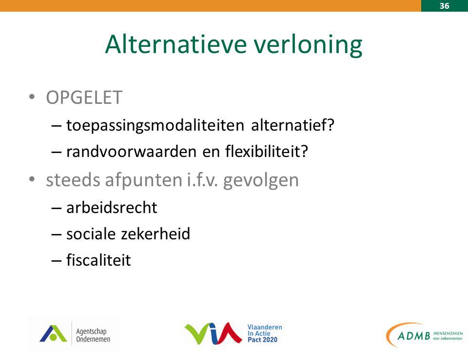 36 Alternatieve verloning OPGELET – toepassingsmodaliteiten alternatief.
