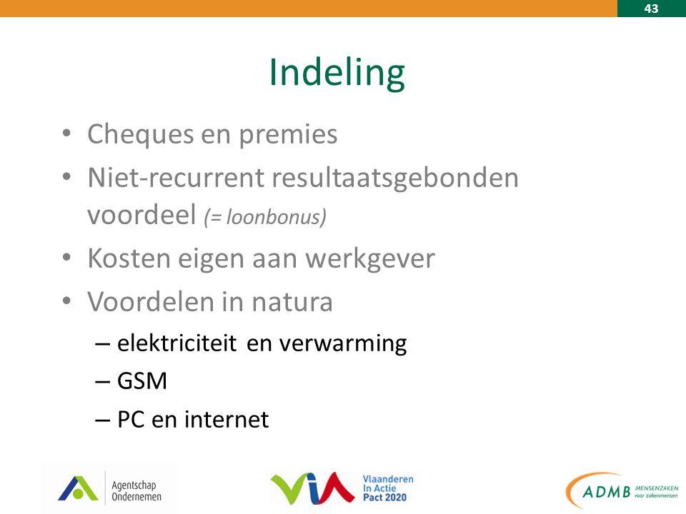 43 Indeling Cheques en premies Niet-recurrent resultaatsgebonden voordeel (= loonbonus) Kosten eigen aan werkgever Voordelen in natura – elektriciteit en verwarming – GSM – PC en internet