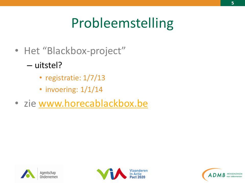 """5 Probleemstelling Het """"Blackbox-project"""" – uitstel? registratie: 1/7/13 invoering: 1/1/14 zie www.horecablackbox.bewww.horecablackbox.be"""
