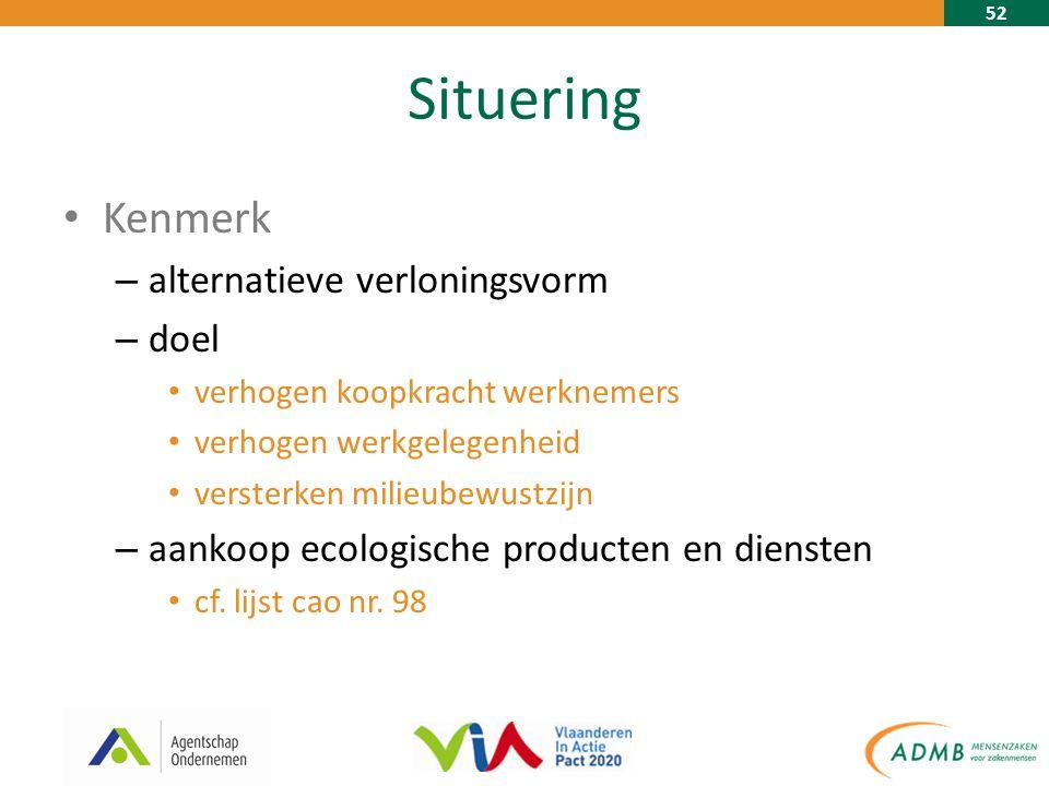 52 Situering Kenmerk – alternatieve verloningsvorm – doel verhogen koopkracht werknemers verhogen werkgelegenheid versterken milieubewustzijn – aankoop ecologische producten en diensten cf.