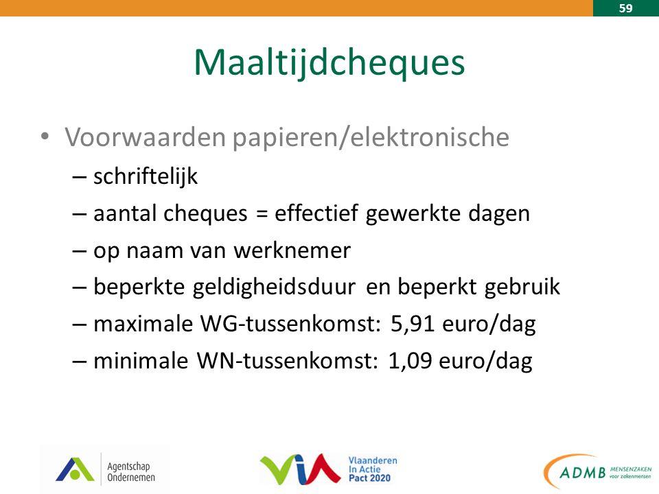 59 Maaltijdcheques Voorwaarden papieren/elektronische – schriftelijk – aantal cheques = effectief gewerkte dagen – op naam van werknemer – beperkte geldigheidsduur en beperkt gebruik – maximale WG-tussenkomst: 5,91 euro/dag – minimale WN-tussenkomst: 1,09 euro/dag