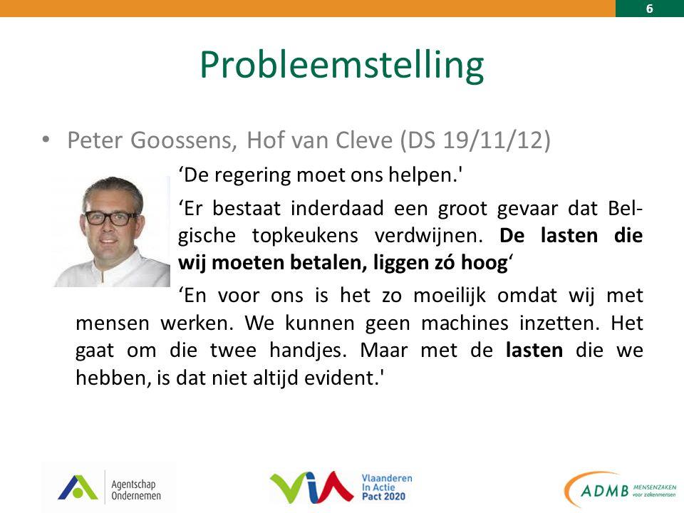 6 Probleemstelling Peter Goossens, Hof van Cleve (DS 19/11/12) 'De regering moet ons helpen. 'Er bestaat inderdaad een groot gevaar dat Bel- gische topkeukens verdwijnen.