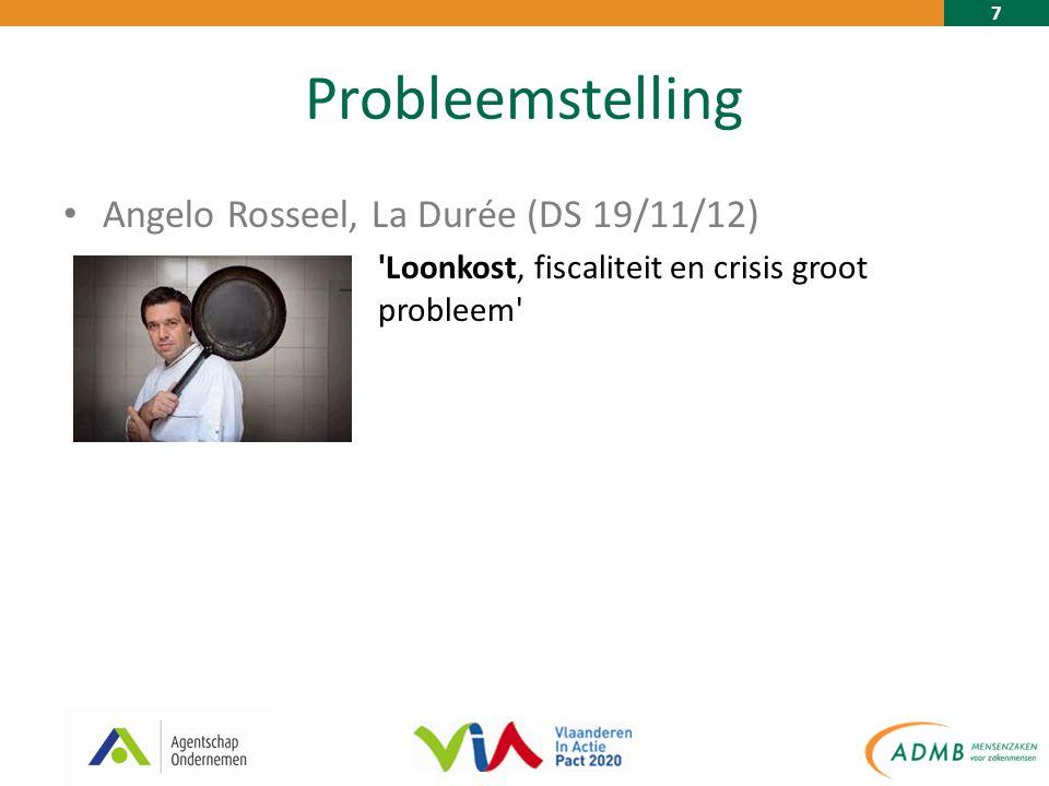 7 Probleemstelling Angelo Rosseel, La Durée (DS 19/11/12) Loonkost, fiscaliteit en crisis groot probleem