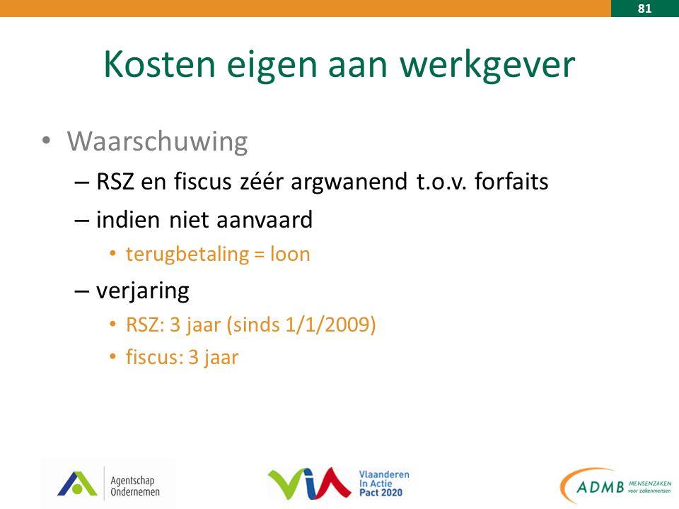 81 Kosten eigen aan werkgever Waarschuwing – RSZ en fiscus zéér argwanend t.o.v.