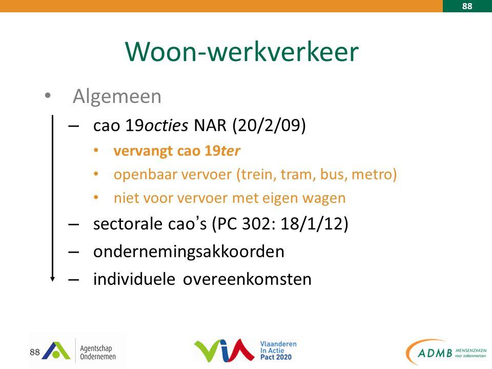 88 Woon-werkverkeer Algemeen – cao 19octies NAR (20/2/09) vervangt cao 19ter openbaar vervoer (trein, tram, bus, metro) niet voor vervoer met eigen wagen – sectorale cao ' s (PC 302: 18/1/12) – ondernemingsakkoorden – individuele overeenkomsten