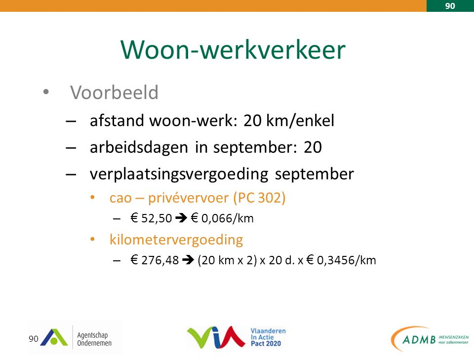 90 Woon-werkverkeer Voorbeeld – afstand woon-werk: 20 km/enkel – arbeidsdagen in september: 20 – verplaatsingsvergoeding september cao – privévervoer (PC 302) –€ 52,50  € 0,066/km kilometervergoeding –€ 276,48  (20 km x 2) x 20 d.