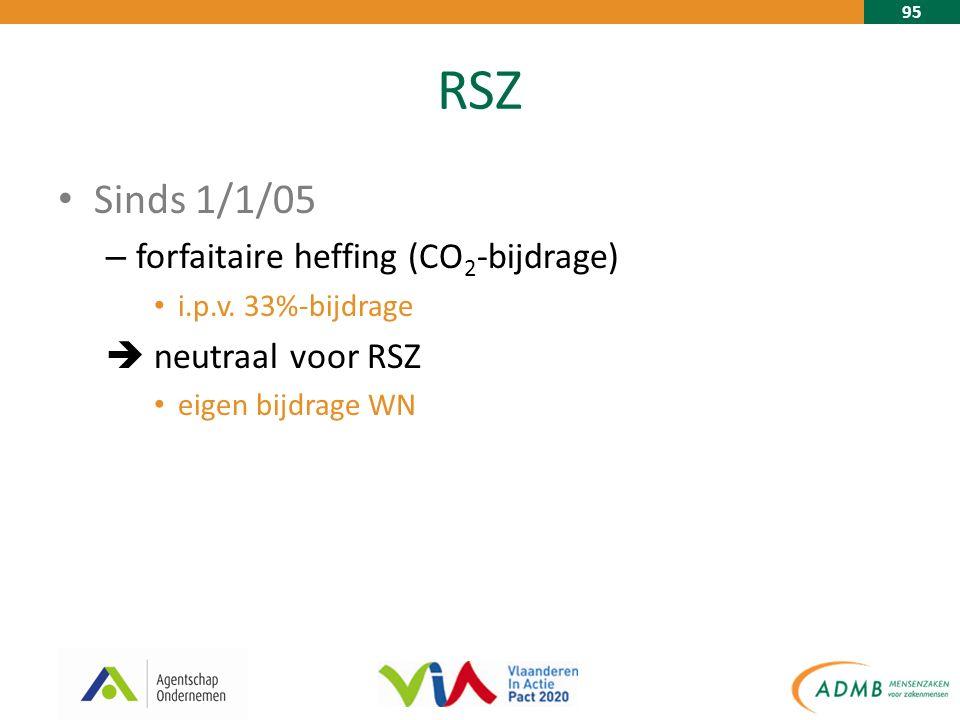 95 RSZ Sinds 1/1/05 – forfaitaire heffing (CO 2 -bijdrage) i.p.v. 33%-bijdrage  neutraal voor RSZ eigen bijdrage WN