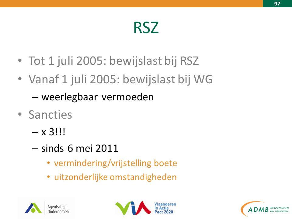 97 RSZ Tot 1 juli 2005: bewijslast bij RSZ Vanaf 1 juli 2005: bewijslast bij WG – weerlegbaar vermoeden Sancties – x 3!!.