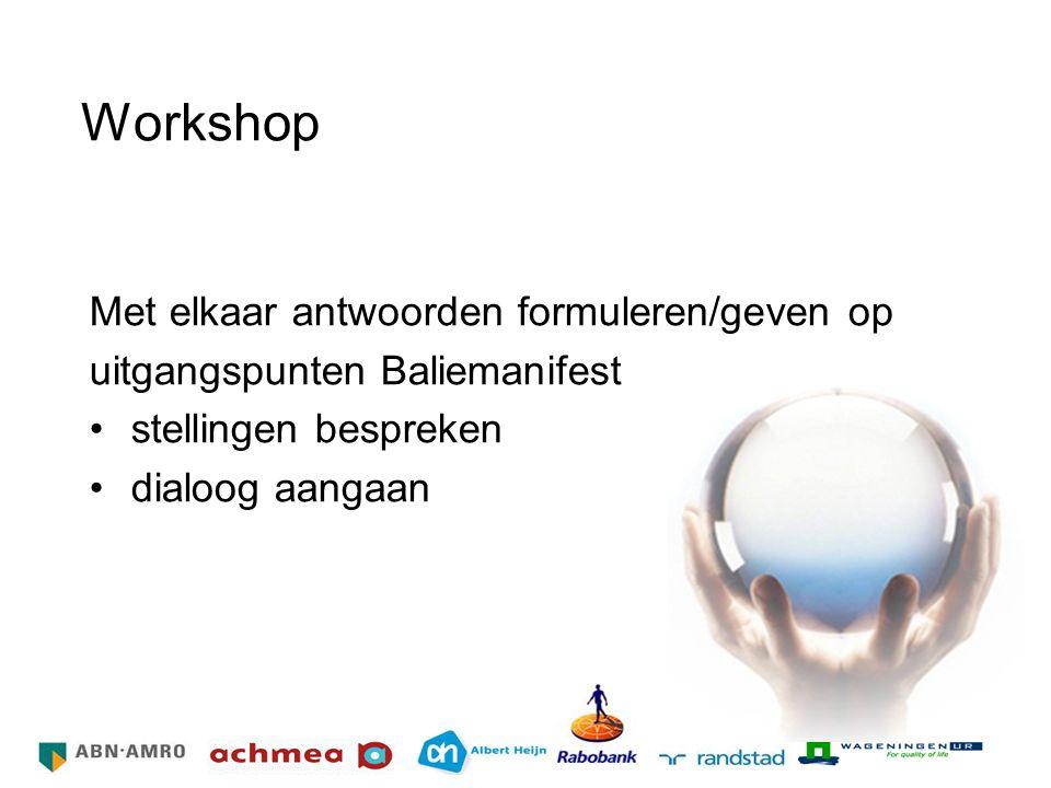 Workshop Met elkaar antwoorden formuleren/geven op uitgangspunten Baliemanifest stellingen bespreken dialoog aangaan