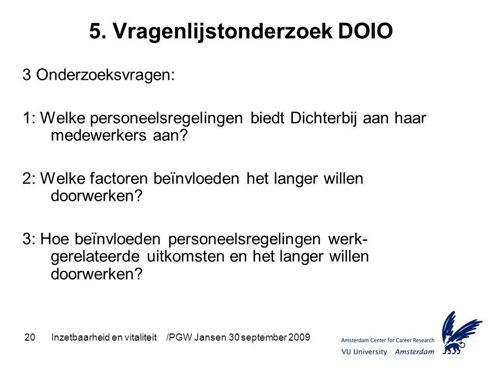 20Inzetbaarheid en vitaliteit /PGW Jansen 30 september 2009 5. Vragenlijstonderzoek DOIO 3 Onderzoeksvragen: 1: Welke personeelsregelingen biedt Dicht