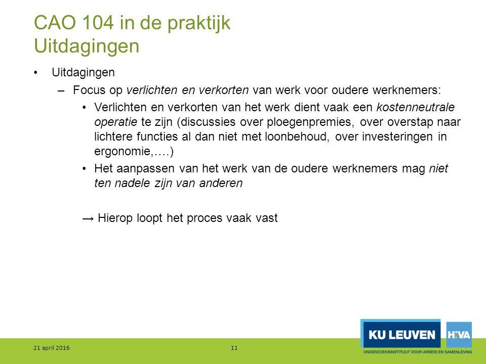 CAO 104 in de praktijk Uitdagingen Uitdagingen –Focus op verlichten en verkorten van werk voor oudere werknemers: Verlichten en verkorten van het werk