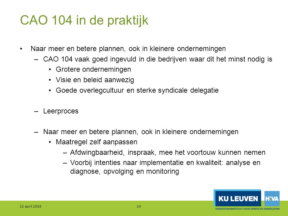 CAO 104 in de praktijk Naar meer en betere plannen, ook in kleinere ondernemingen –CAO 104 vaak goed ingevuld in die bedrijven waar dit het minst nodi