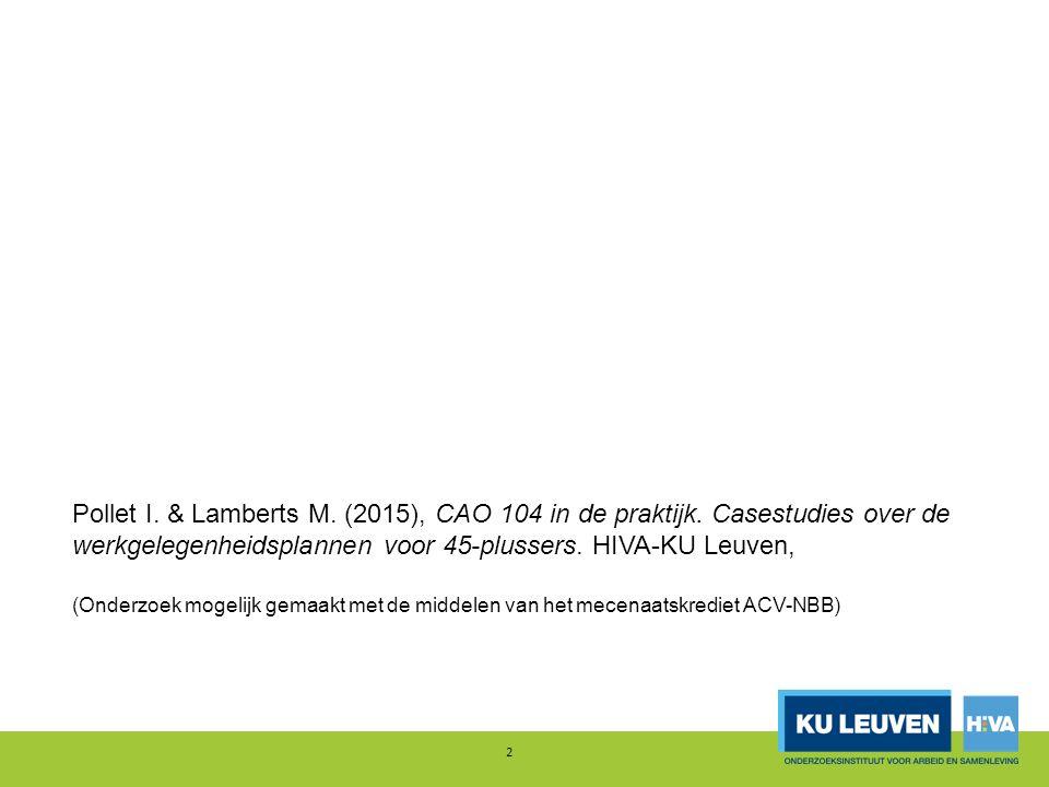 Pollet I. & Lamberts M. (2015), CAO 104 in de praktijk. Casestudies over de werkgelegenheidsplannen voor 45-plussers. HIVA-KU Leuven, (Onderzoek mogel
