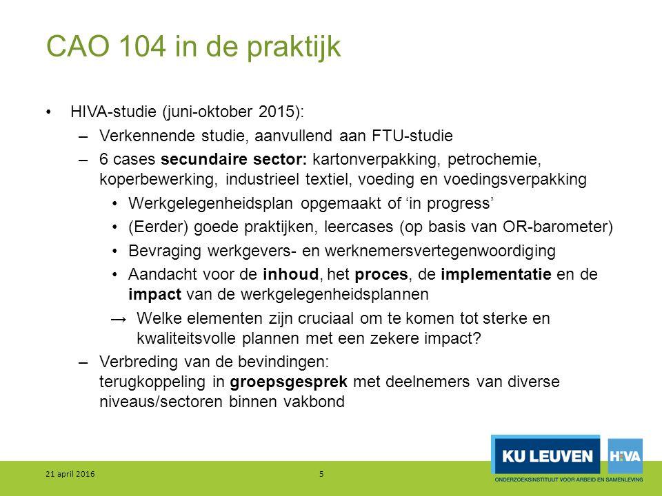 CAO 104 in de praktijk HIVA-studie (juni-oktober 2015): –Verkennende studie, aanvullend aan FTU-studie –6 cases secundaire sector: kartonverpakking, p