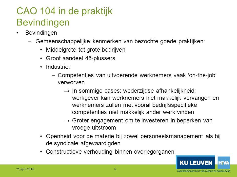 CAO 104 in de praktijk Bevindingen Bevindingen –Gemeenschappelijke kenmerken van bezochte goede praktijken: Middelgrote tot grote bedrijven Groot aand