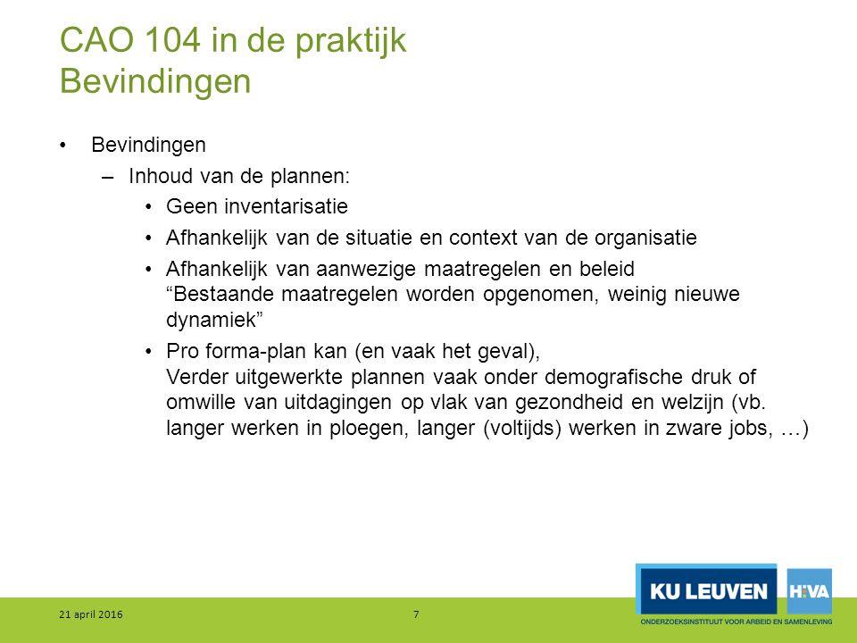 CAO 104 in de praktijk Bevindingen Bevindingen –Inhoud van de plannen: Geen inventarisatie Afhankelijk van de situatie en context van de organisatie A