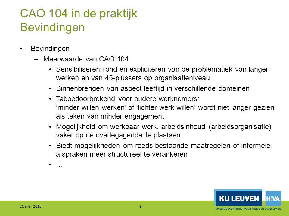 CAO 104 in de praktijk Bevindingen Bevindingen –Meerwaarde van CAO 104 Sensibiliseren rond en expliciteren van de problematiek van langer werken en va