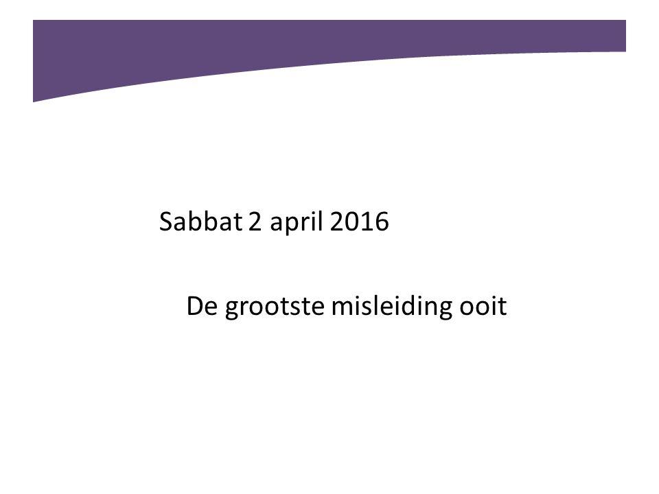 Sabbat 2 april 2016 De grootste misleiding ooit