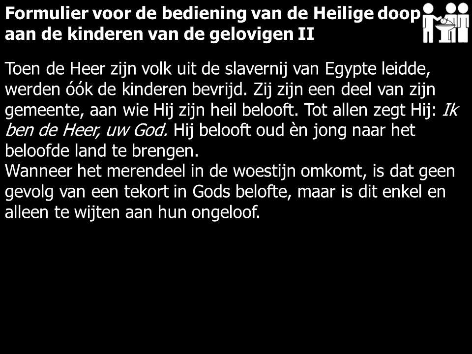 Toen de Heer zijn volk uit de slavernij van Egypte leidde, werden óók de kinderen bevrijd. Zij zijn een deel van zijn gemeente, aan wie Hij zijn heil
