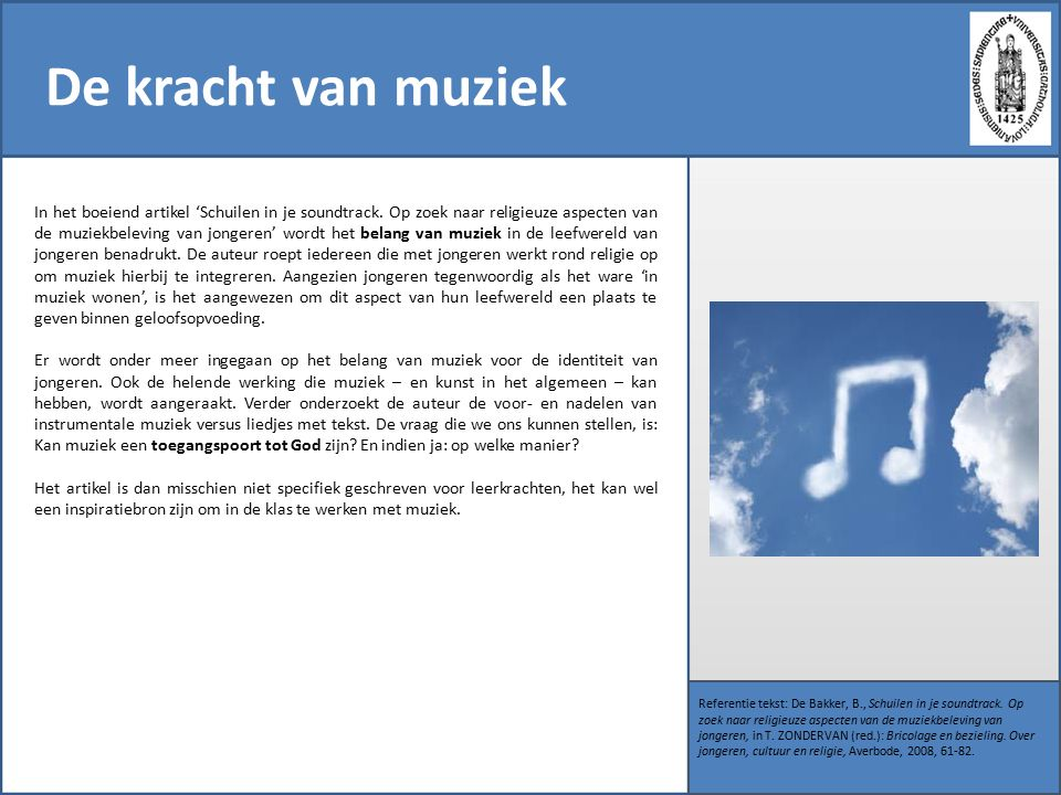 De kracht van muziek Referentie tekst: De Bakker, B., Schuilen in je soundtrack.