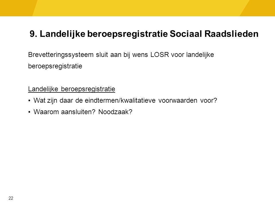 9. Landelijke beroepsregistratie Sociaal Raadslieden Brevetteringssysteem sluit aan bij wens LOSR voor landelijke beroepsregistratie Landelijke beroep