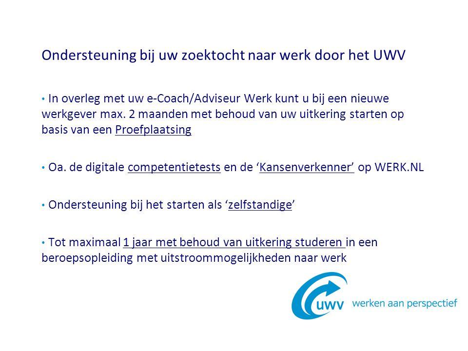 Ondersteuning bij uw zoektocht naar werk door het UWV In overleg met uw e-Coach/Adviseur Werk kunt u bij een nieuwe werkgever max.