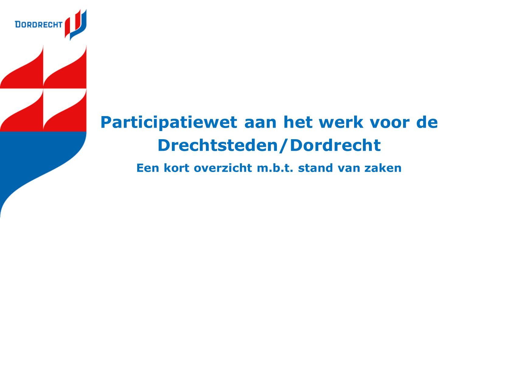 Participatiewet aan het werk voor de Drechtsteden/Dordrecht Een kort overzicht m.b.t.
