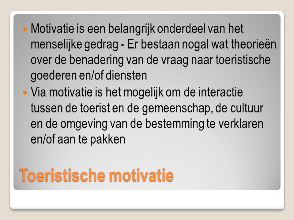 Toeristische motivatie Motivatie is een belangrijk onderdeel van het menselijke gedrag - Er bestaan nogal wat theorieën over de benadering van de vraag naar toeristische goederen en/of diensten Via motivatie is het mogelijk om de interactie tussen de toerist en de gemeenschap, de cultuur en de omgeving van de bestemming te verklaren en/of aan te pakken