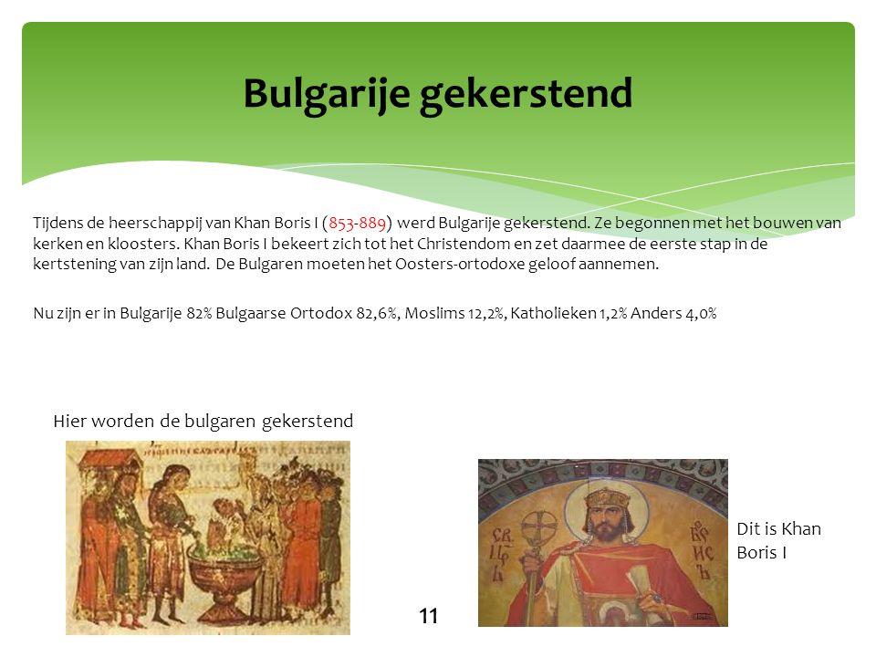 Tijdens de heerschappij van Khan Boris I (853-889) werd Bulgarije gekerstend.