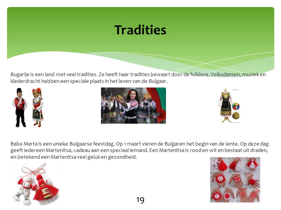 Bugarije is een land met veel tradities. Ze heeft haar tradities bewaart door de folklore.
