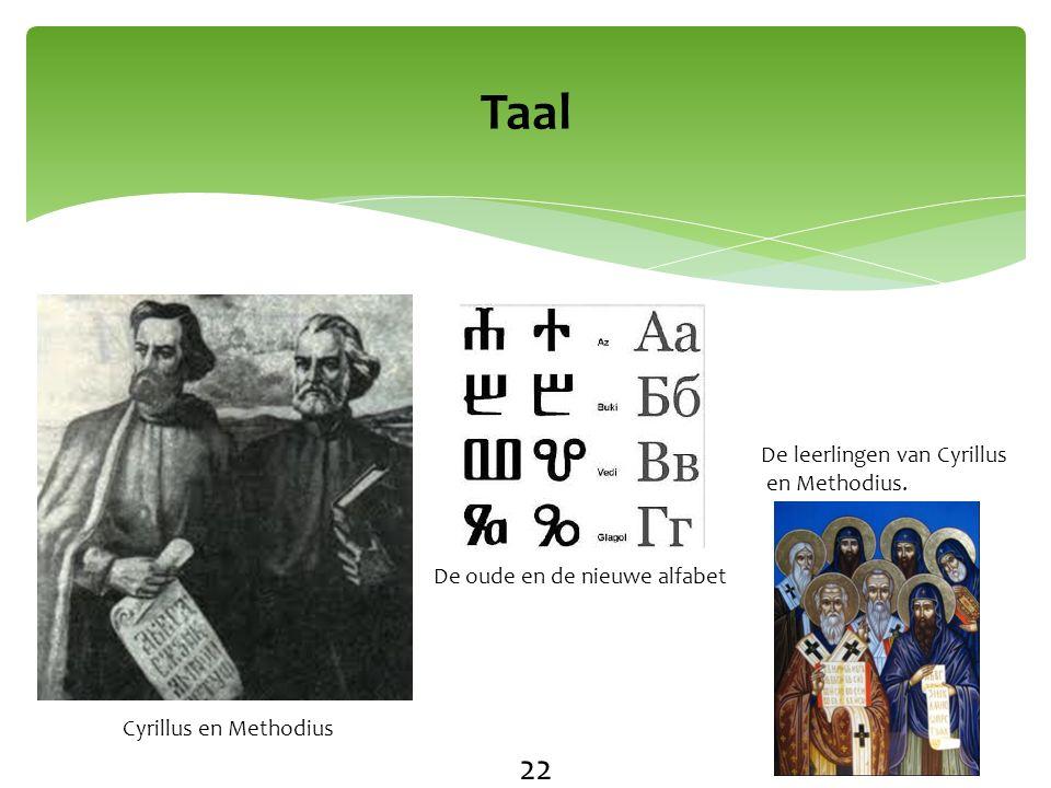 Taal De leerlingen van Cyrillus en Methodius. De oude en de nieuwe alfabet Cyrillus en Methodius 22