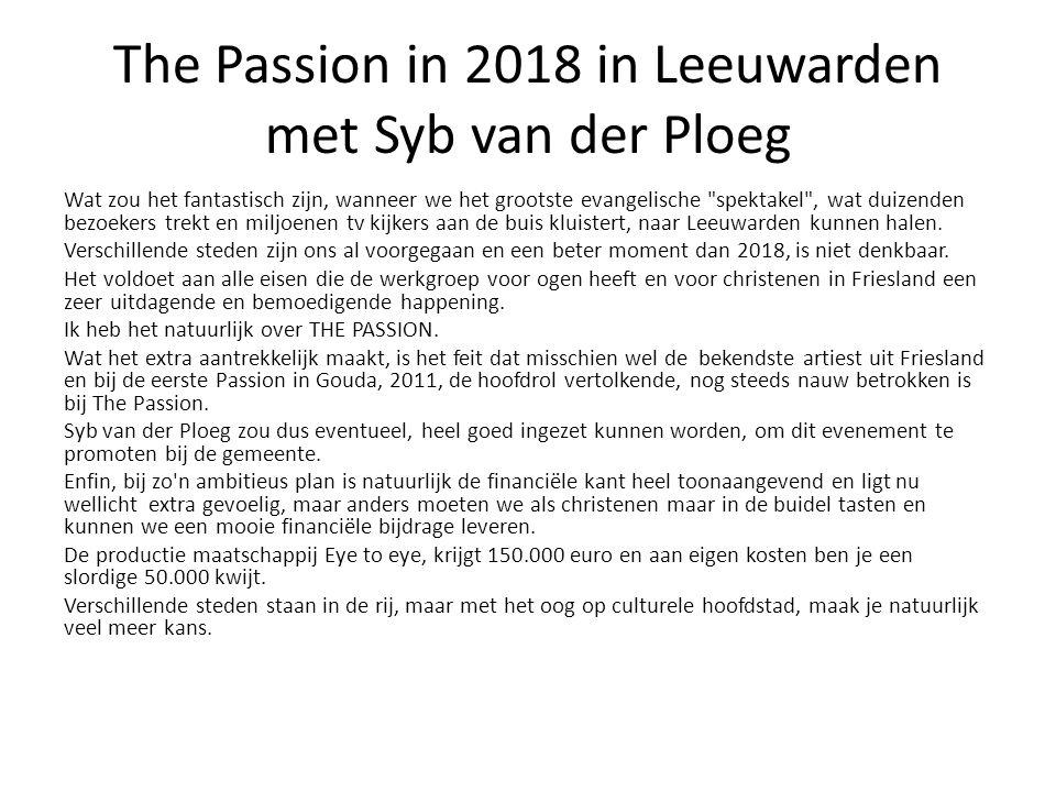 The Passion in 2018 in Leeuwarden met Syb van der Ploeg Wat zou het fantastisch zijn, wanneer we het grootste evangelische spektakel , wat duizenden bezoekers trekt en miljoenen tv kijkers aan de buis kluistert, naar Leeuwarden kunnen halen.