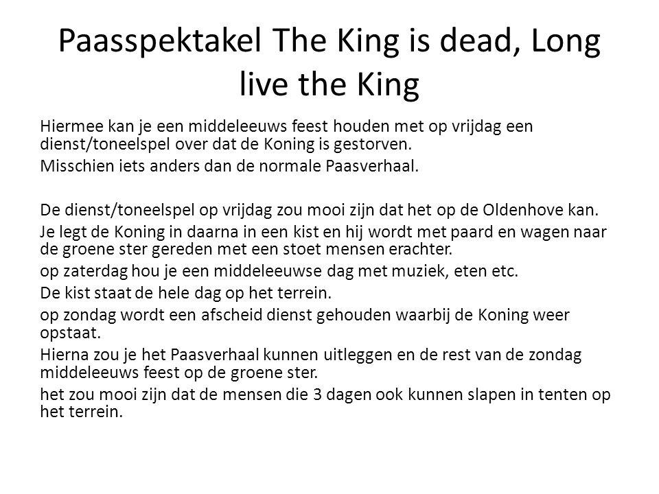 Paasspektakel The King is dead, Long live the King Hiermee kan je een middeleeuws feest houden met op vrijdag een dienst/toneelspel over dat de Koning is gestorven.